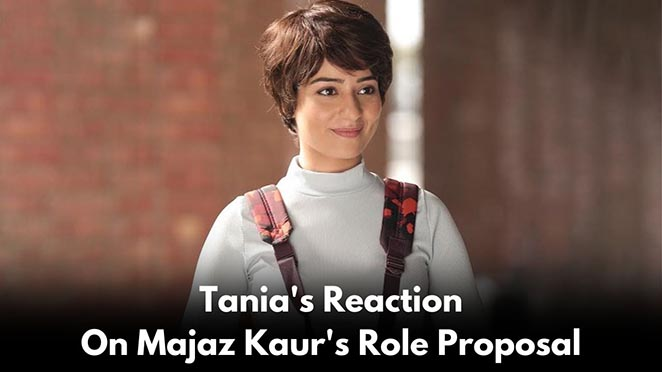This Is How Tania Reacted When She Was Asked To Do The Role Of Majaz Kaur In Qismat 2